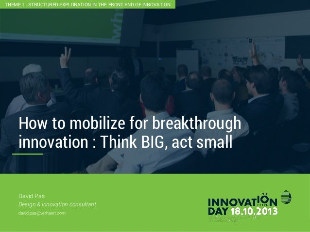2 CONFIDENTIAL How to mobilize for breakthrough innovation : Think BIG, act small CONFIDENTIAL David Pas Design & innovati...