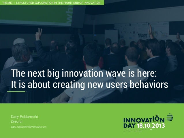 2 The next big innovation wave is here: It is about creating new users behaviors CONFIDENTIAL Dany Robberecht Director dan...
