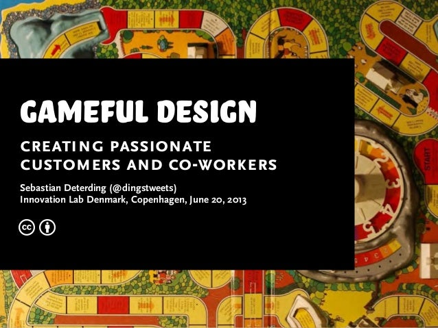 gameful designcreating passionatecustomers and co-workersSebastian Deterding (@dingstweets)Innovation Lab Denmark, Copenha...