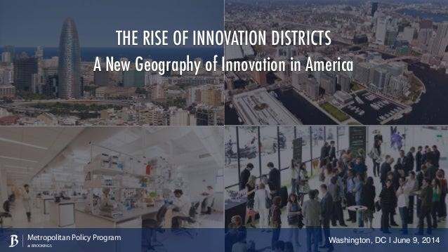 THE RISE OF INNOVATION DISTRICTS A New Geography of Innovation in America Washington, DC | June 9, 2014Metropolitan Policy...
