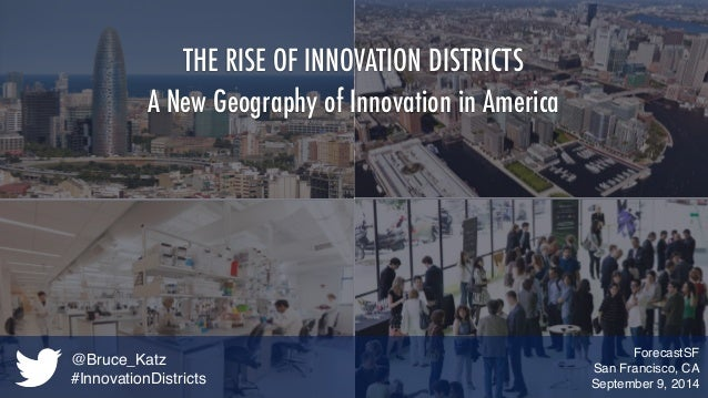THE RISE OF INNOVATION DISTRICTS  A New Geography of Innovation in America  ForecastSF  San Francisco, CA  September 9, 20...