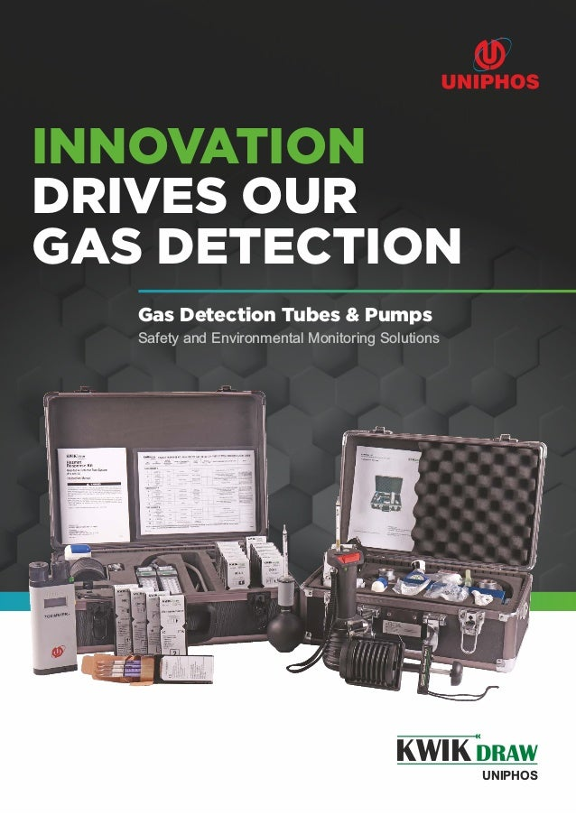 INNOVATION DRIVES OUR GAS DETECTION KWIKDRAW UNIPHOS Safety and Environmental Monitoring Solutions Gas Detection Tubes & P...