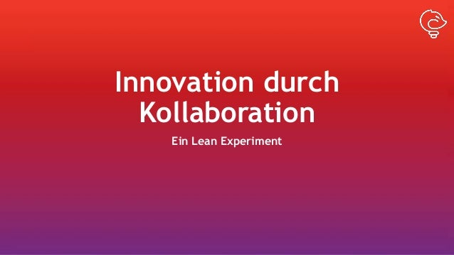 Innovation durch Kollaboration Ein Lean Experiment