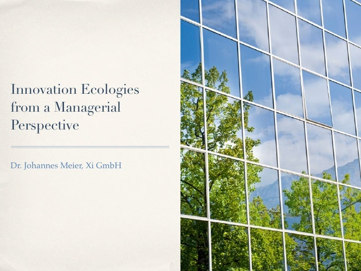 Innovation Ecologies from a Managerial Perspective  Dr. Johannes Meier, Xi GmbH                                   1
