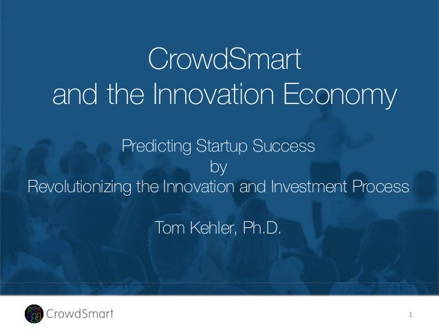 CrowdSmart and the Innovation Economy Predicting Startup Success by Revolutionizing the Innovation and Investment Process ...