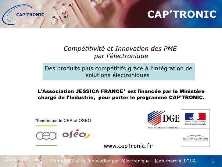 CAP'TRONIC *fondée par le CEA et OSEO Des produits plus compétitifs grâce à l'intégration de solutions électroniques  L'As...
