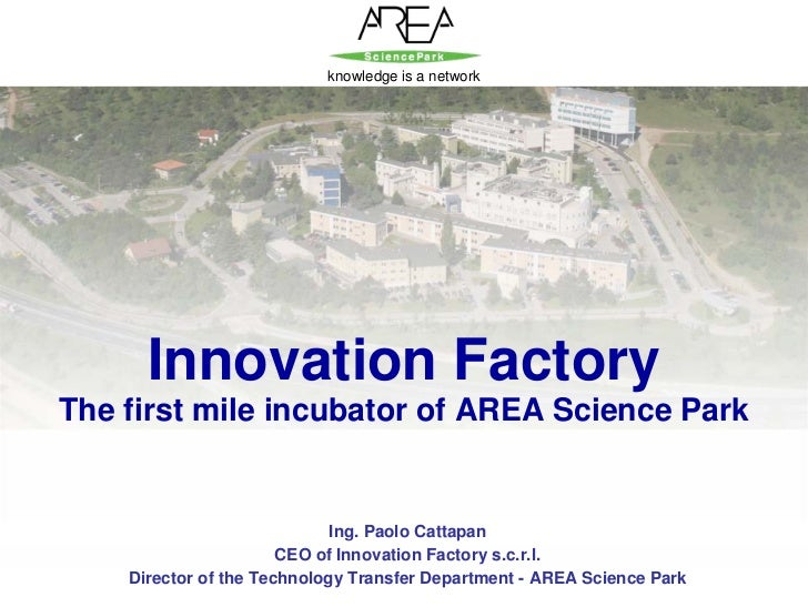 knowledge is a network               Innovation Factory     The first mile incubator of AREA Science Park                 ...