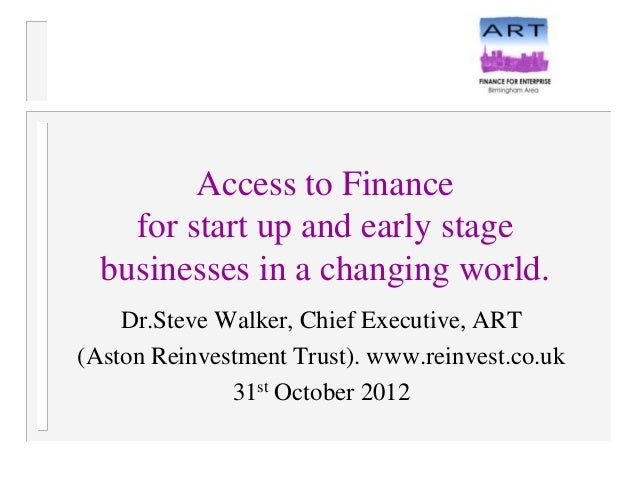 Access to Finance    for start up and early stage  businesses in a changing world.    Dr.Steve Walker, Chief Executive, AR...