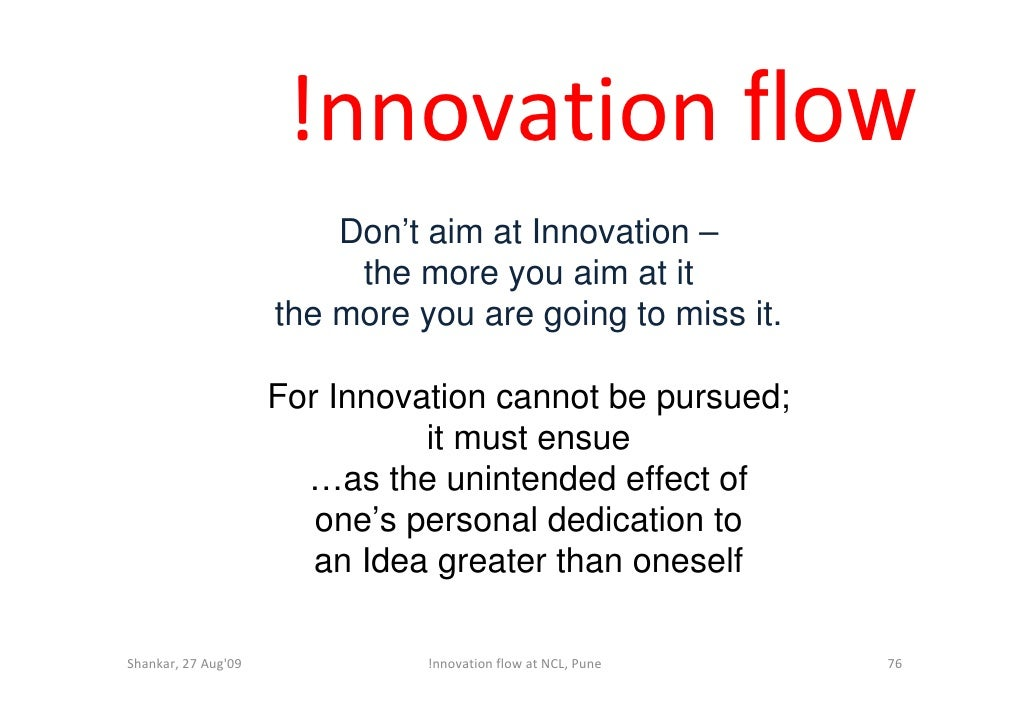 !nnovation flow                          Don't aim at Innovation –                           the more you aim at it       ...