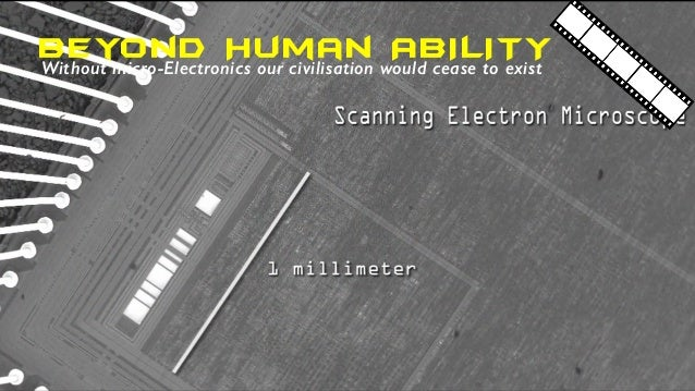 Beyond Human ABILITYWithout micro-Electronics our civilisation would cease to exist