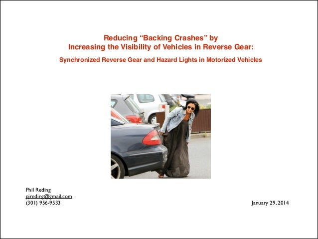 """Reducing """"Backing Crashes"""" by ! Increasing the Visibility of Vehicles in Reverse Gear: ! Synchronized Reverse Gear and Haz..."""