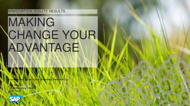 MAKING CHANGE YOUR ADVANTAGE Conversations on the Future of Business, New York City Tim Minahan Chief Marketing Officer, S...