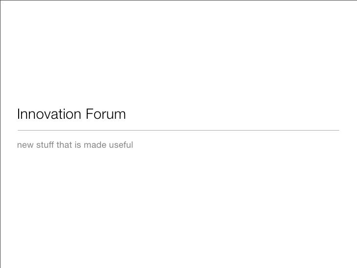 Innovation Forum new stuff that is made useful