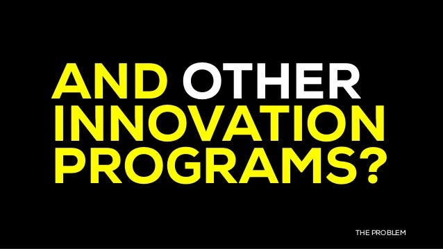 AND OTHER INNOVATION PROGRAMS? THE PROBLEM