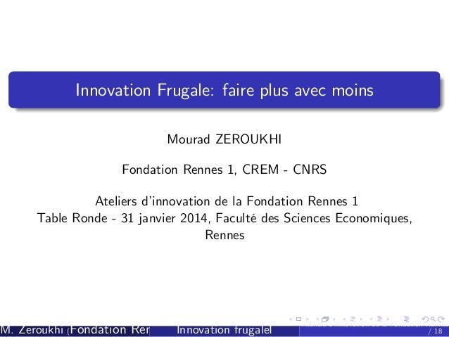 Innovation Frugale: faire plus avec moins Mourad ZEROUKHI Fondation Rennes 1, CREM - CNRS Ateliers d' innovation de la Fon...