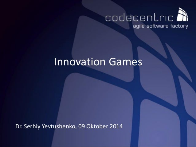 Innovation Games  Dr. Serhiy Yevtushenko, 09 Oktober 2014