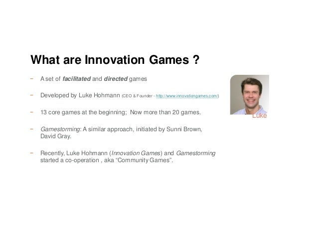 − A set of facilitated and directed games − Developed by Luke Hohmann (CEO & Founder - http://www.innovationgames.com/) − ...