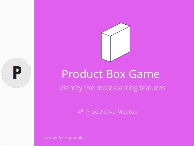 Product Box Game Identify the most exciting features 4th Prod.Active Meetup Iasonas Antonopoulos