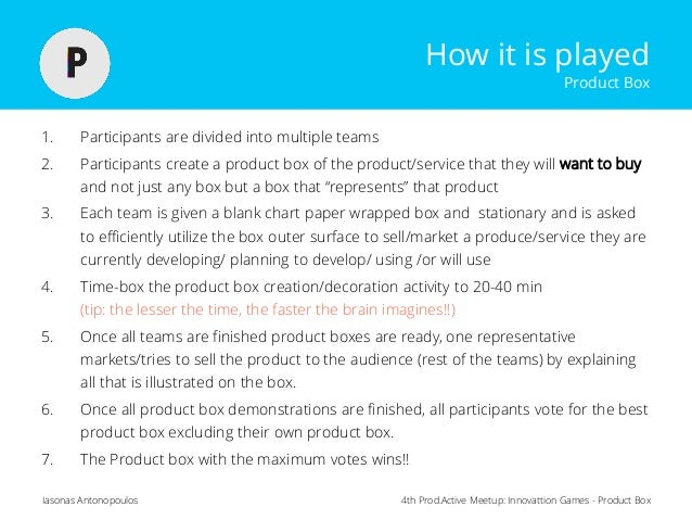 4th Prod.Active Meetup: Innovattion Games - Product BoxIasonas Antonopoulos How it is played Product Box 1. Participants a...