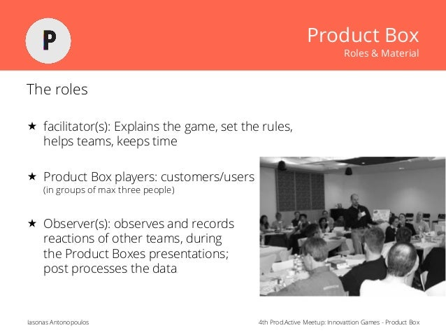 4th Prod.Active Meetup: Innovattion Games - Product BoxIasonas Antonopoulos Product Box Roles & Material The roles  facil...