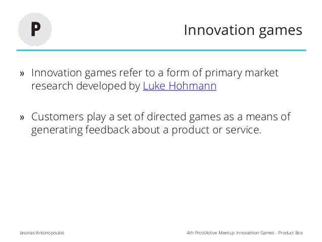 4th Prod.Active Meetup: Innovattion Games - Product BoxIasonas Antonopoulos Innovation games » Innovation games refer to a...