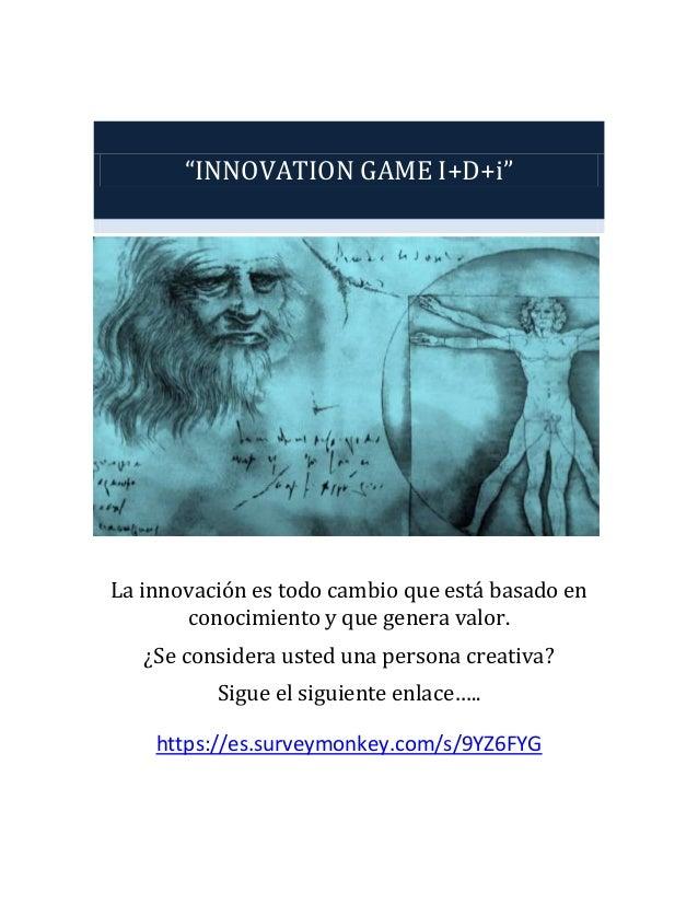 """""""INNOVATION GAME I+D+i""""  La innovación es todo cambio que está basado en conocimiento y que genera valor. ¿Se considera us..."""