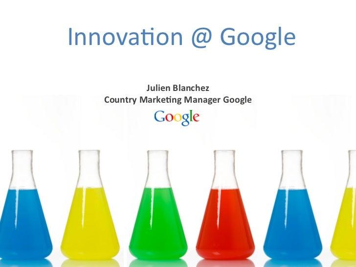 Innova&on @ Google                          Julien Blanchez     Country Marke4ng Manager Google