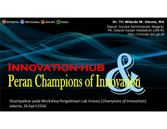 Disampaikan pada Workshop Pengelolaan Lab Inovasi (Champions of Innovation) Jakarta, 26 April 2016 InnovationInnovationInn...