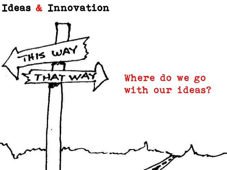 Where do we go <br />with our ideas?<br />