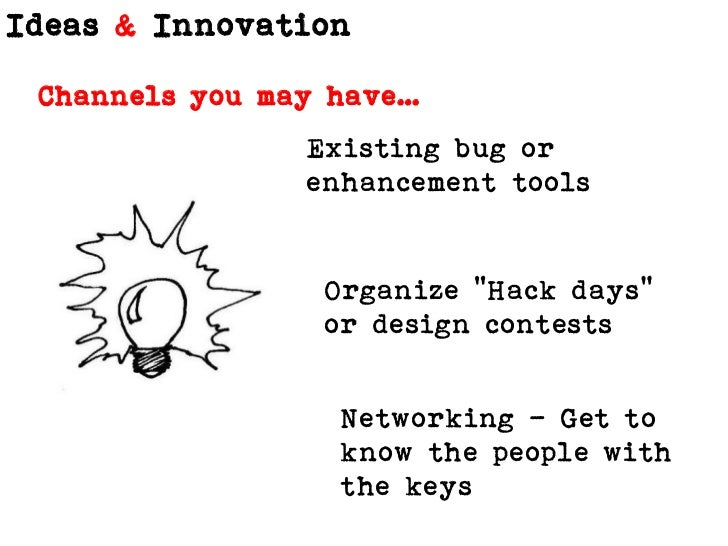 """Channels you may have…<br />Existing bug or enhancement tools<br />Organize """"Hack days"""" or design contests<br />Networking..."""
