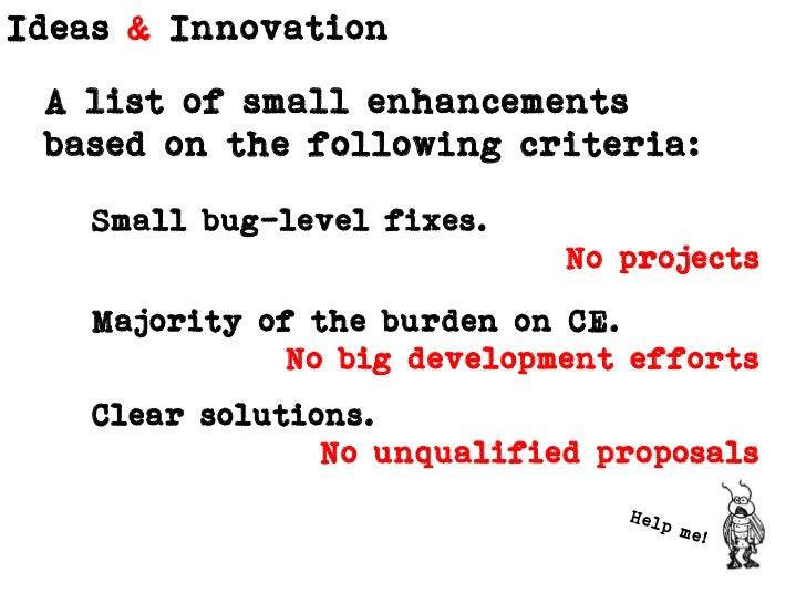 A list of small enhancements based on the following criteria: <br />Small bug-level fixes.  <br />No projects<br />Majorit...