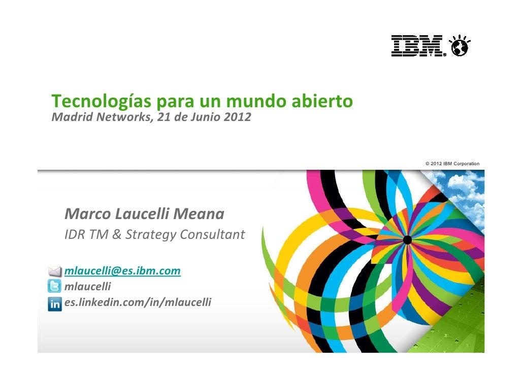 Tecnologías para un mundo abiertoMadrid Networks, 21 de Junio 2012                                    © 2012 IBM Corporati...