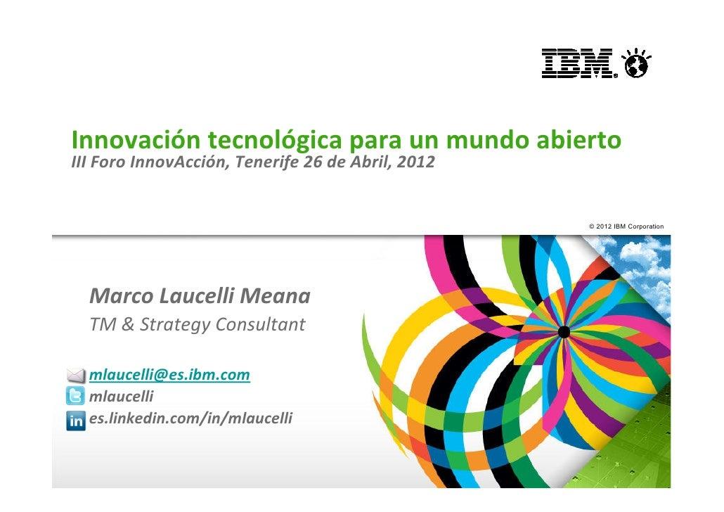 Innovación tecnológica para un mundo abiertoIII Foro InnovAcción, Tenerife 26 de Abril, 2012                              ...