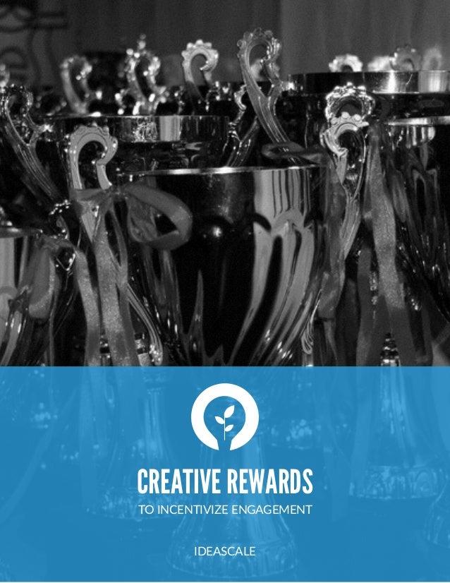 CREATIVE REWARDS TO INCENTIVIZE ENGAGEMENT  IDEASCALE