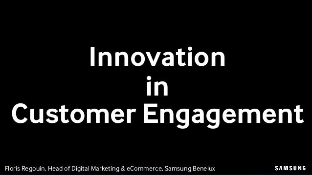 Floris Regouin, Head of Digital Marketing & eCommerce, Samsung Benelux Innovation in Customer Engagement