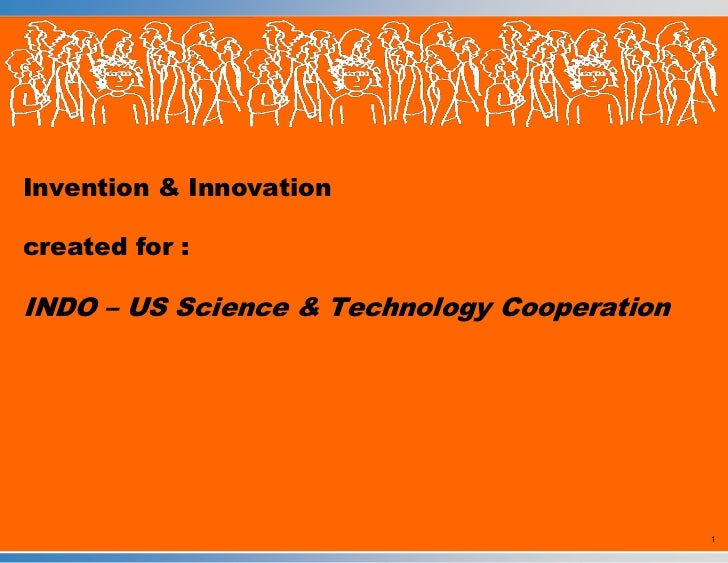 Invention & Innovation created for :INDO – US Science & Technology Cooperation<br />1<br />