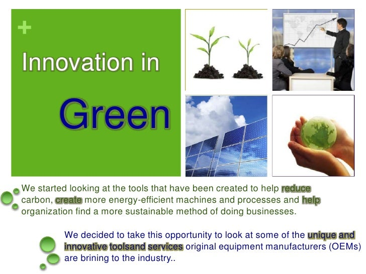 Innovation in <br />Green<br />We started looking at the tools that have been created to help reduce carbon, create more e...