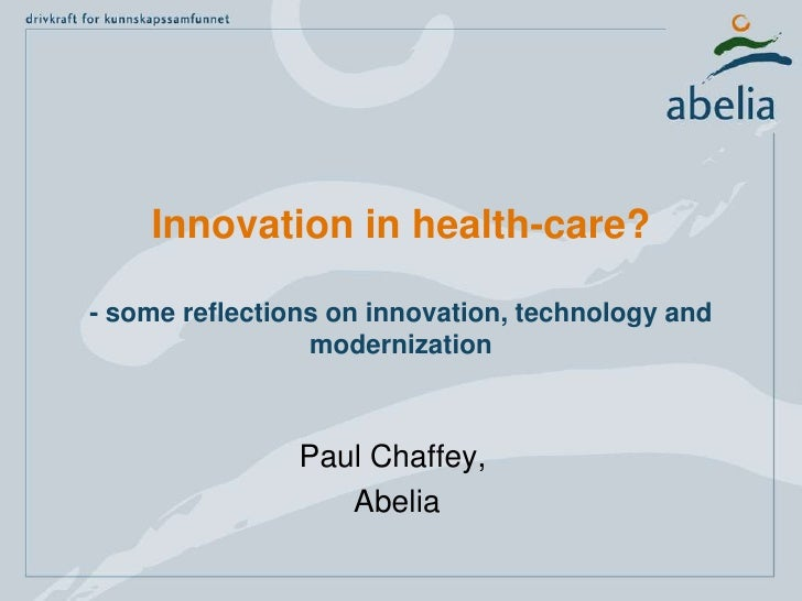 Innovation in health-care?- somereflectionsoninnovation, technology and modernization<br />Paul Chaffey,<br /> Abelia<br />