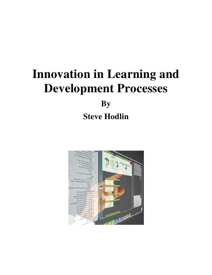 Innovation in Learning and   Development Processes             By         Steve Hodlin