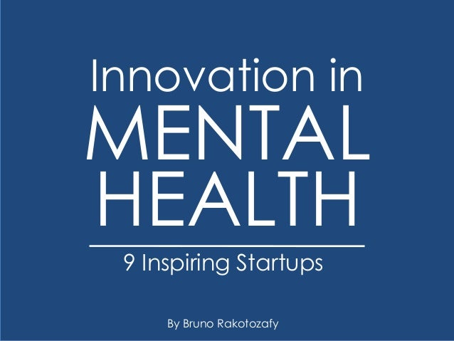 MENTAL Innovation in HEALTH 9 Inspiring Startups By Bruno Rakotozafy