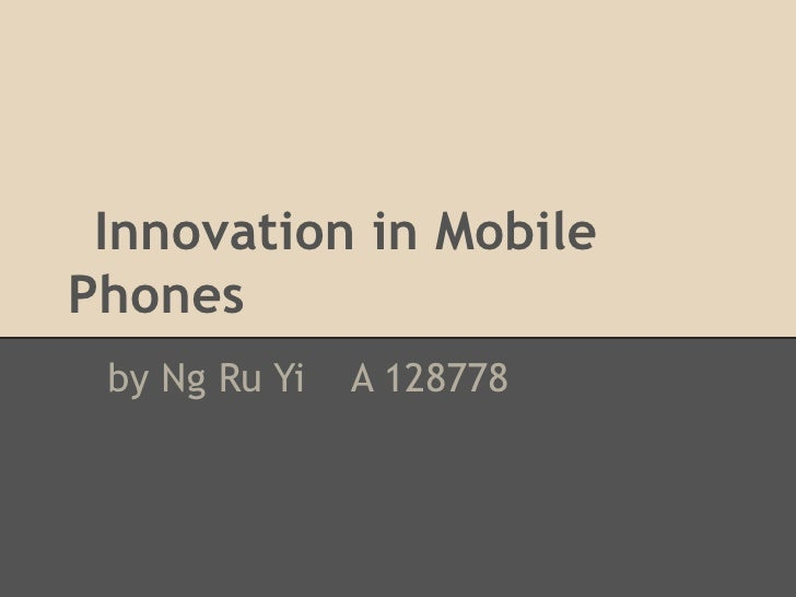 Innovation in MobilePhones by Ng Ru Yi   A 128778