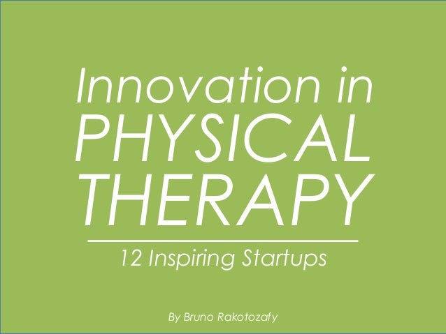 PHYSICAL Innovation in THERAPY 12 Inspiring Startups By Bruno Rakotozafy