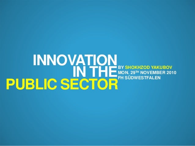 INNOVATION IN THE PUBLIC SECTOR  BY SHOKHZOD YAKUBOV MON. 29TH NOVEMBER 2010 FH SÜDWESTFALEN