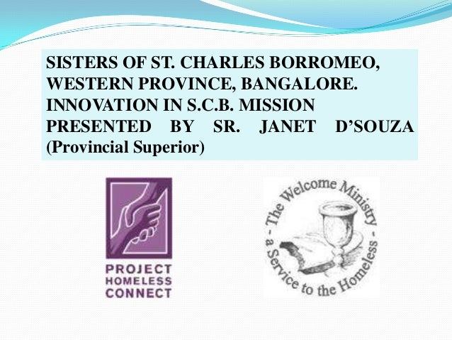 SISTERS OF ST. CHARLES BORROMEO,WESTERN PROVINCE, BANGALORE.INNOVATION IN S.C.B. MISSIONPRESENTED BY SR. JANET D'SOUZA(Pro...