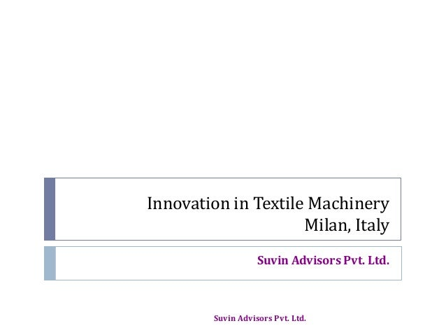 Innovation in Textile Machinery Milan, Italy Suvin Advisors Pvt. Ltd. Suvin Advisors Pvt. Ltd.