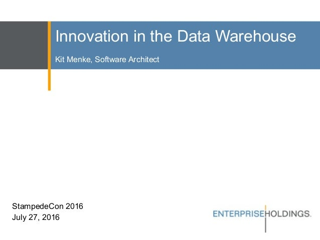 Innovation in the Data Warehouse Kit Menke, Software Architect StampedeCon 2016 July 27, 2016