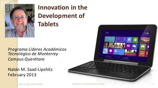 Natan M. Saad-Lipshitz © 2013Innovation in theDevelopment ofTabletsPrograma Líderes AcadémicosTecnológico de MonterreyCamp...