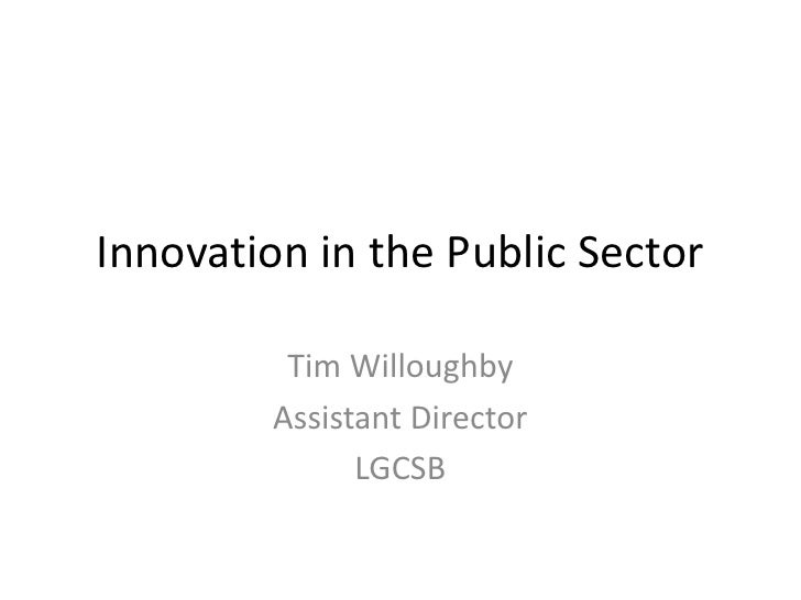 Innovation in the Public Sector<br />Tim Willoughby<br />Assistant Director<br />LGCSB<br />