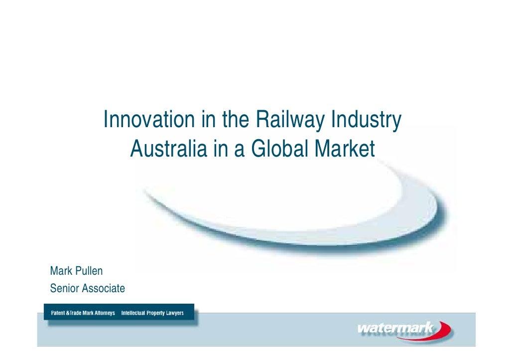 Innovation in the Railway Industry               Australia in a Global Market    Mark Pullen Senior Associate