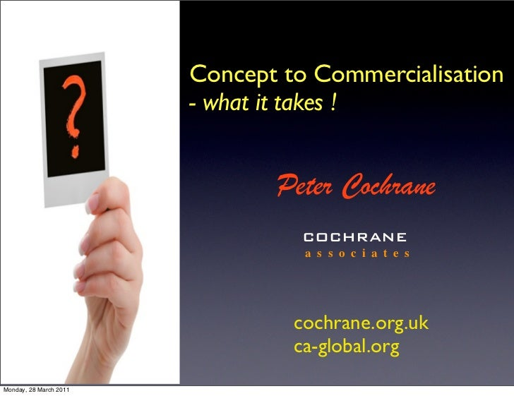 Concept to Commercialisation                        - what it takes !                               Peter Cochrane        ...